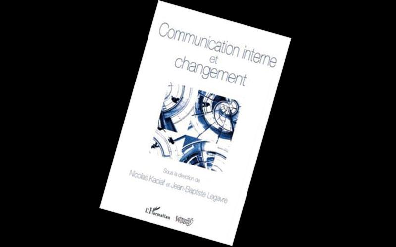 Sélection livre: Communication interne et changement de Nicolas Kaciaf et Jean-Baptiste Legavre