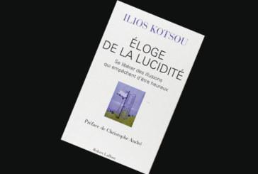 Livre: Éloge de la lucidité – Se libérer des illusions  qui empêchent d'être heureux de Ilios Kotsou