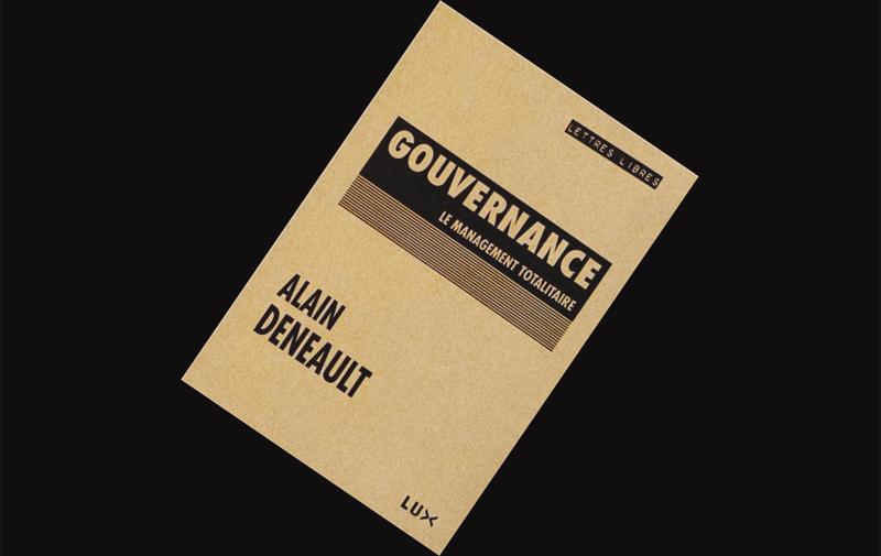 Gouvernance : Le  management totalitaire  de Alain Deneault