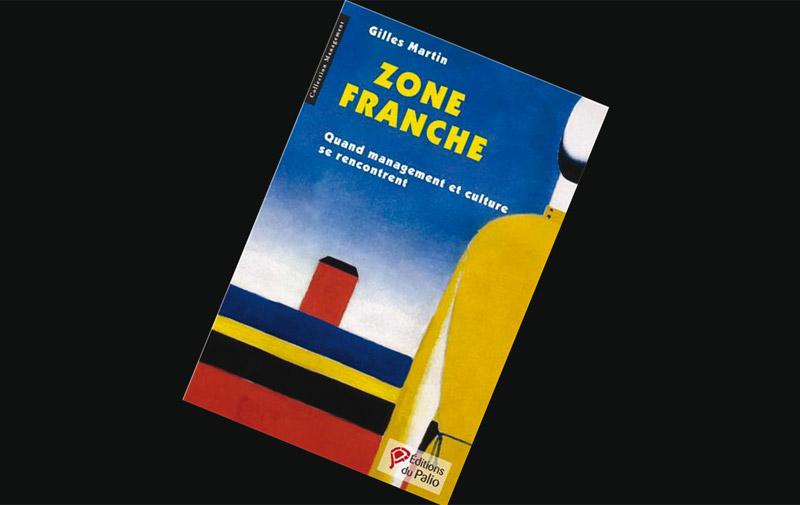 Zone Franche : Quand management et culture se rencontrent de Gilles Martin