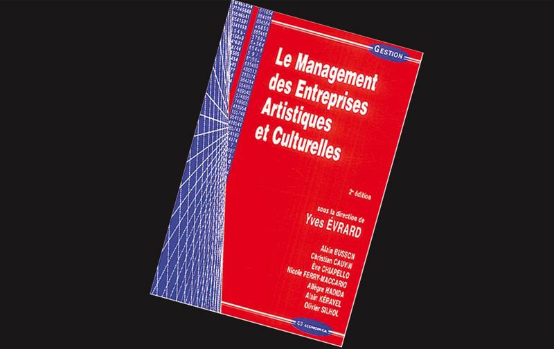 Le management des entreprises artistiques et culturelles de Yves Evrard, Alain Busson, Christian Cauvin, Eve Chiapello et un collectif d'auteurs