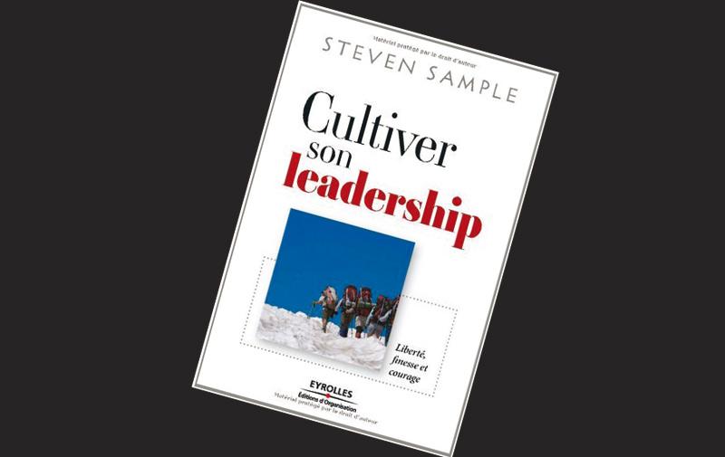 Cultiver son leadership : liberté, finesse  et courage de Steven Sample