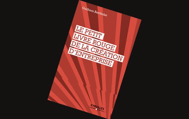 Le petit livre rouge de la création d'entreprise de Guilhem Bertholet