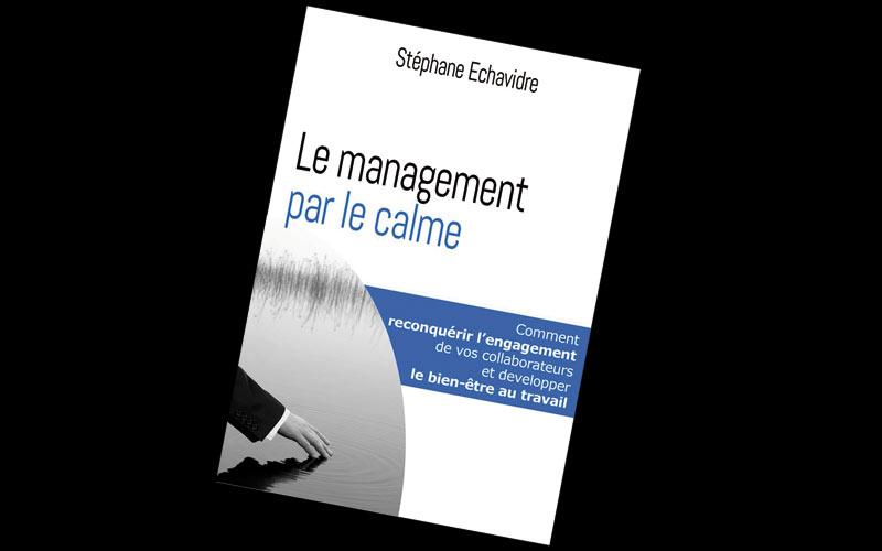 Sélection livres: Le management par le calme  de Stéphane Echavidre