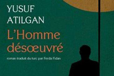 «L'Homme désœuvré»  De Yusuf Atilgan