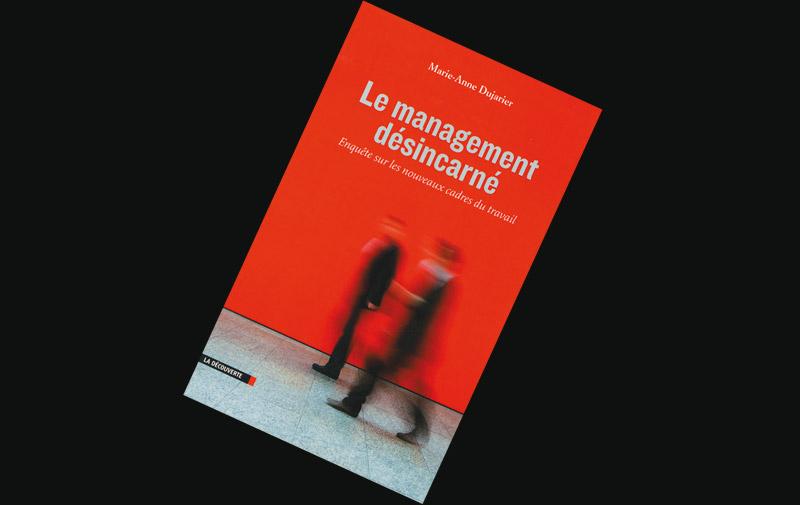 Sélection livre: Le management désincarné  de Marie-Anne Dujarier