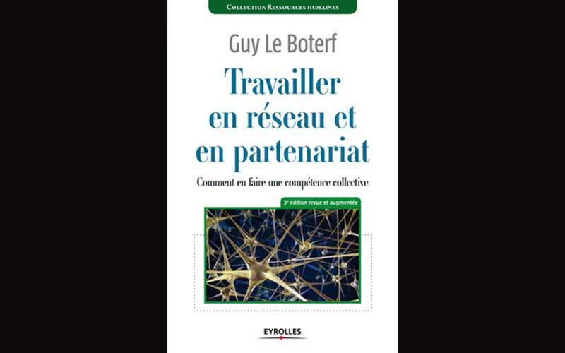 Sélection livre: Travailler en réseau et en partenariat de Guy Le Boterf