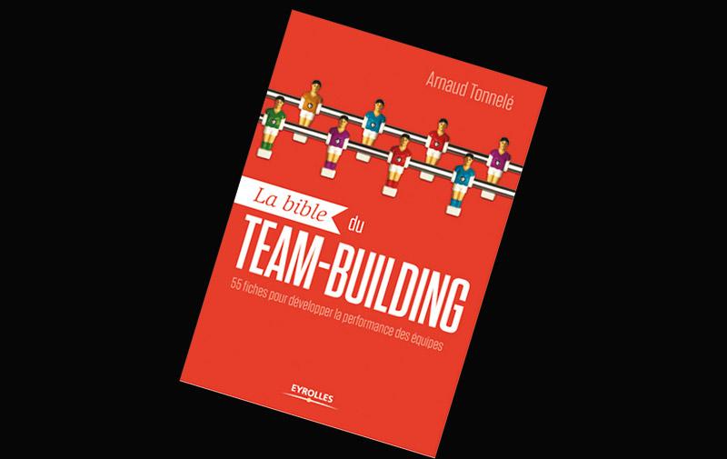 La bible du team-building : 55 fiches pour développer la performance  des équipes, d'Arnaud Tonnelé