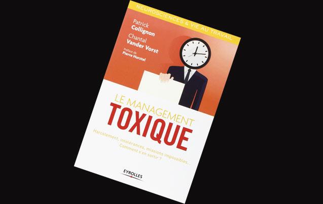 Livre, le management toxique : Harcèlement, intolérances, missions impossibles… Comment s'en sortir ?