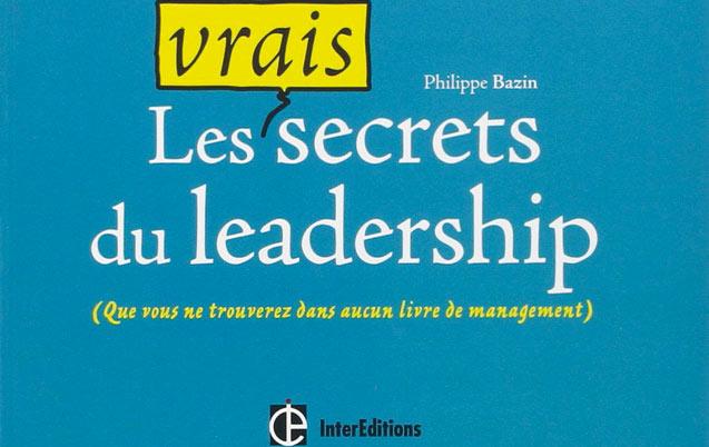 Les vrais secrets du  leadership de Phillipe Bazin