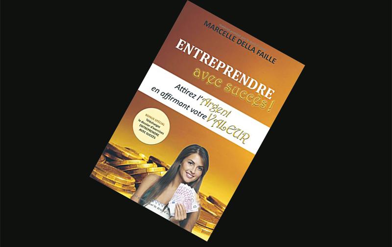 Entreprendre avec succès :  Attirez l'argent en affirmant votre valeur de Marcelle Della Faille