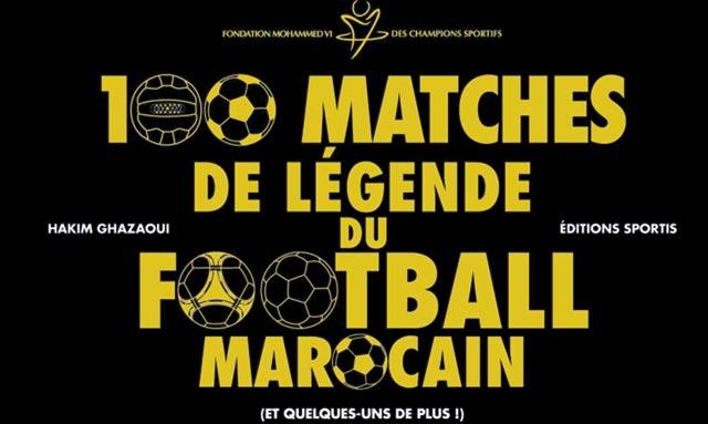 «100 matchs de  légende du football  marocain» :  La Fondation  Mohammed VI lance la 2ème publication