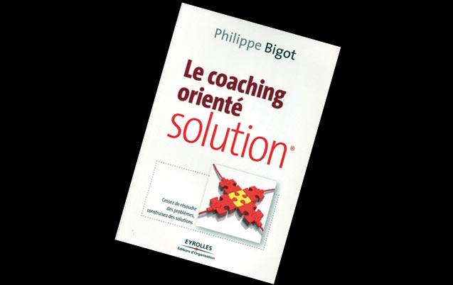 Livre, le coaching orienté solution : construisez des solutions de Philippe Bigot