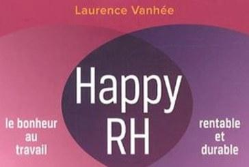 Happy RH : Le bonheur au travail rentable  et durable de Laurence Vanhée
