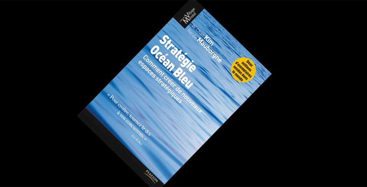 Stratégie Océan Bleu : Comment créer de nouveaux espaces stratégiques,  de W. Chan Kim