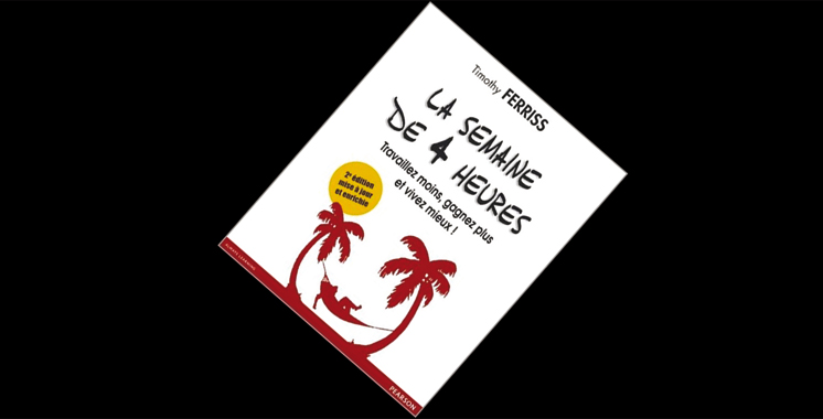 La semaine de 4 heures : Travaillez moins, gagnez plus et vivez mieux, de Timothy Ferriss