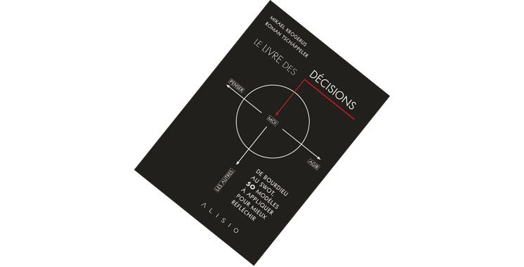 le livre des d cisions de mikael krogerus et roman tsch ppeler aujourd 39 hui le maroc. Black Bedroom Furniture Sets. Home Design Ideas