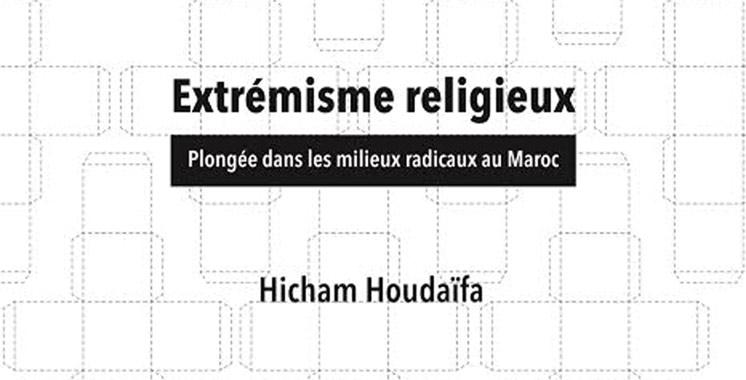 Nouvelle publication: «Extrémisme religieux – Plongée dans les milieux radicaux au Maroc» de Hicham Houdaïfa