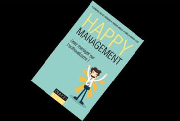 Happy management-Osez manager par l'enthousiasme, de Florence Gillet-Goinard, Hugues Molet et Gaëlle Monteiller