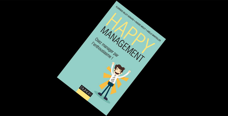 Happy management-Osez manager par l'enthousiasme, de Florence Gillet-Goinard, Hugues Molet et Gaëlle Monteiller