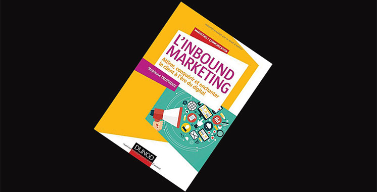 L'Inbound Marketing: Attirer, conquérir et enchanter le client à l'ère du digital, de Stéphane Truphème