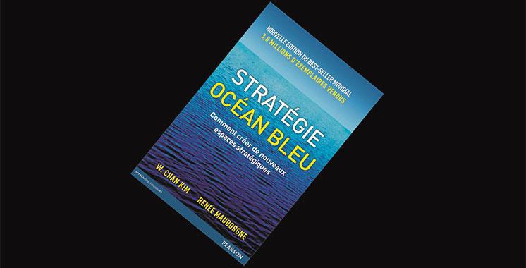 Stratégie Océan Bleu : Comment créer de nouveaux espaces stratégiques ?, de W. Chan Kim  et Renée Mauborgne