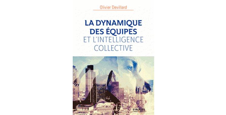 Sélection livres : La dynamique des équipes et l'intelligence collective, d'Olivier Devillard