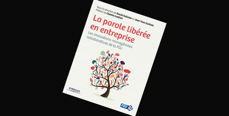 La parole libérée en entreprise: Les innovations managériales collaboratives de la FDJ, de David Autissier et Jean-Yves Guillain