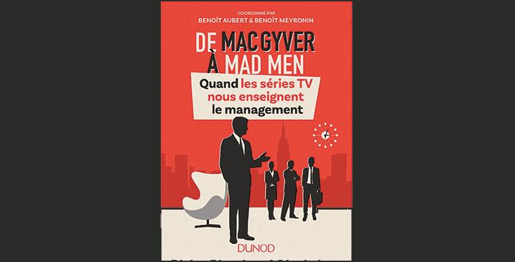 De MacGyver à Mad Men : Quand les séries TV nous enseignent le management, de Benoît Aubert et Benoît Meyronin