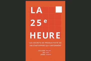 La 25ème heure : Les secrets de productivité de 200 startuppers qui cartonnent, de Guillaume Declair, Bao Dinh, Jérôme Dumont