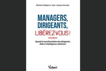 Managers, dirigeants, libérez-vous ! : Quand la transformation des dirigeants libère l'intelligence collective, de Martine Calligaro et Jean-Jacques Gressier