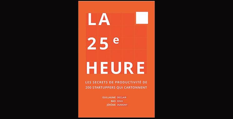 La 25ème heure : Les secrets de productivité de 200 startuppers qui cartonnent, de Guillaume Declair, Bao Dinh et Jérôme Dumont
