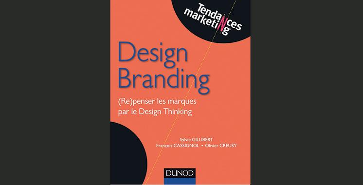 Design Branding : (Re) penser les marques par le Design Thinking, de Sylvie Gillibert, François Cassignol et Olivier Creusy