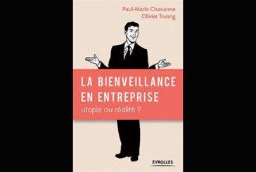 La bienveillance en entreprise: Utopie ou réalité ?, de Paul-Marie Chavanne et Olivier Truong