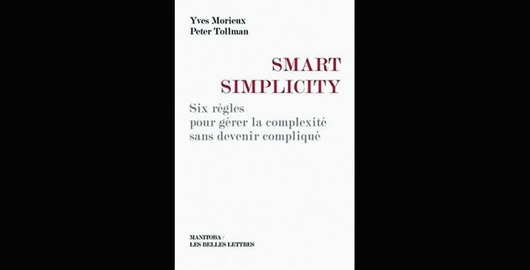 Smart Simplicity : 6 règles pour  gérer la complexité sans devenir compliqué, de Yves Morieux et  Peter Tollman