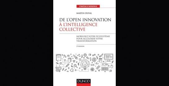 De l'open innovation à l'intelligence collective : Mobilisez votre écosystème pour accélérer votre transformation, de Martin Duval
