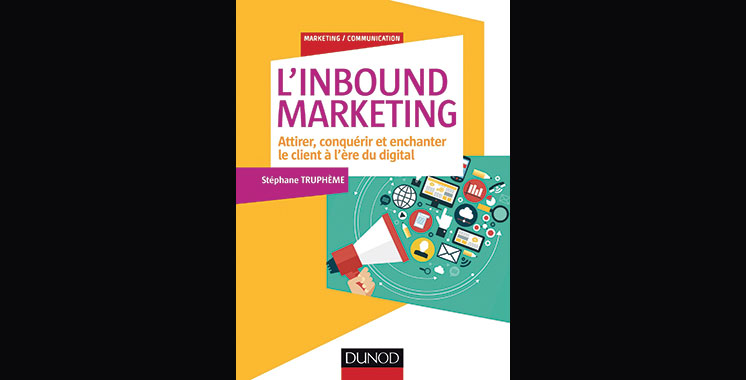 L'Inbound Marketing : Attirer, conquérir et enchanter le client à l'ère du digital, de Stéphane Truphème