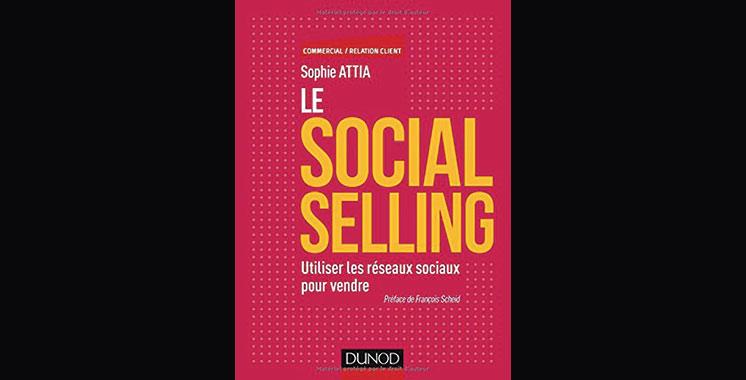 Le Social Selling : Utiliser les réseaux sociaux pour vendre, de Sophie Attia