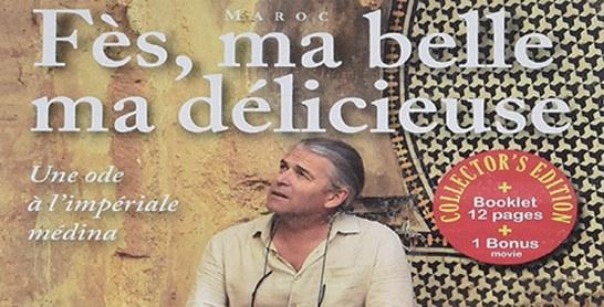 «Fès ma belle, ma délicieuse», un film poétique sur les charmes de la ville