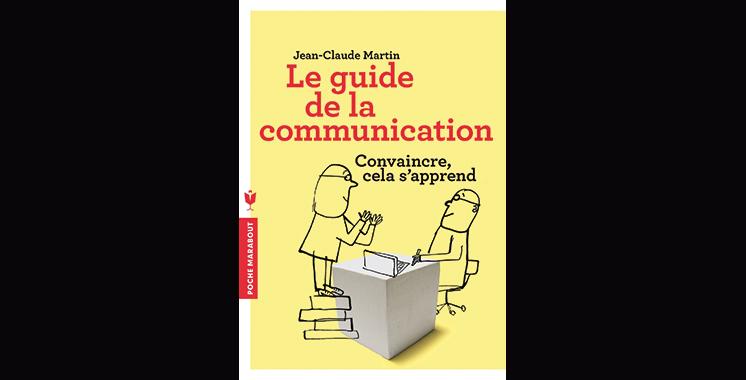 Le guide de la communication : Convaincre, cela s'apprend,  de Jean-Claude Martin