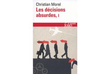 Les décisions absurdes : Sociologie des erreurs radicales et persistantes, de Christian Morel