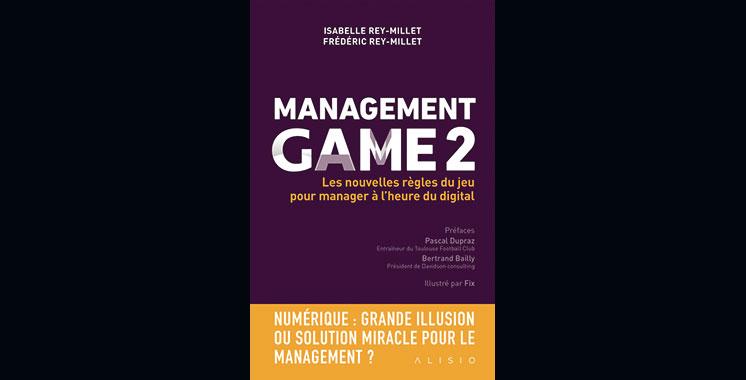 Management Game 2 : Les nouvelles règles du jeu pour manager à l'heure du digital, de Frédéric Rey-Millet et Isabelle Rey-Millet