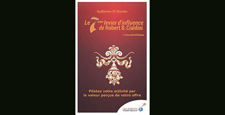 Le 7ème levier d'influence de Robert B. Cialdini : Pilotez votre activité  par la valeur perçue de votre offre, de Guillermo Di Bisotto