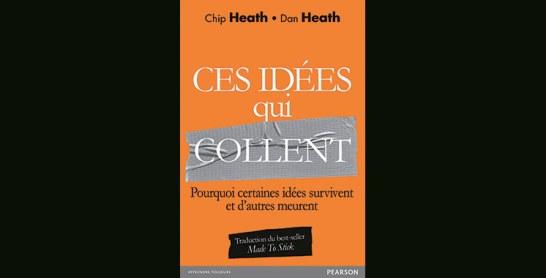 Ces idées qui collent: pourquoi certaines idées survivent et d'autres meurent, de Chip Heath et Dan Heath
