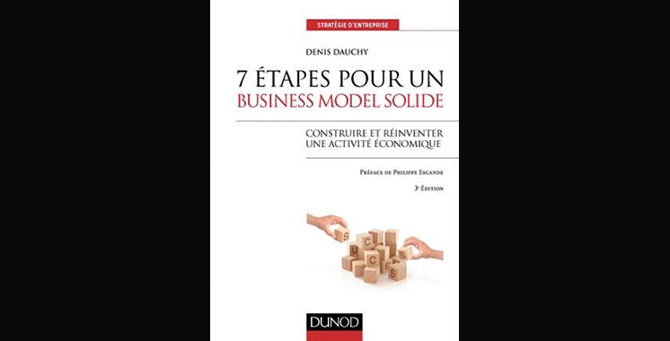 7 étapes pour un business model solide – 3e éd. – Construire et réinventer une activité économique, de Denis Dauchy