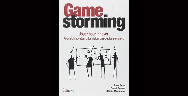 Gamestorming : jouer pour innover. Pour les innovateurs, les visionnaires et les pionniers, de James Maconufo, Sunni Brown et Dave Gray