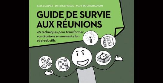 Guide de survie aux réunions : 40 techniques pour transformer  vos réunions en moments funs et productifs, de Sacha Lopez,  David Lesmesle et Marc Bourguignon