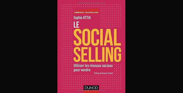 Le Social Selling – Utiliser les réseaux sociaux pour vendre,  de Sophie Attia