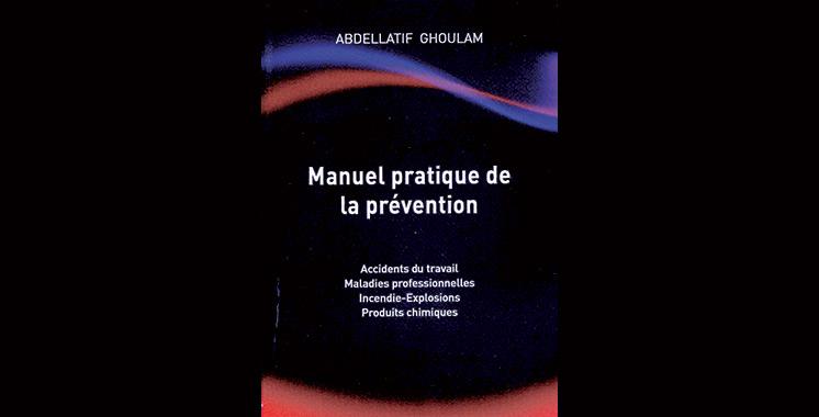 Parution de «Manuel pratique de la prévention» d'Abdelatif Ghoulam : Un guide utile destiné à venir en aide aux chefs d'entreprises