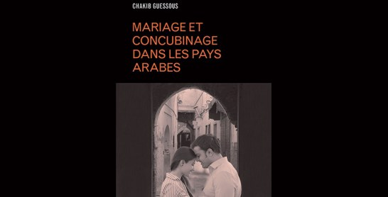 Parution de «Mariage et concubinage dans les pays arabes» de Chakib Guessous